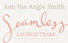 Join Angie Smith's Seamless Bible Study Launch Team!