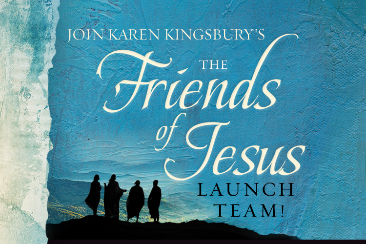Join Karen Kingsbury's Friends of Jesus Launch Team!