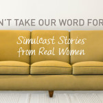 Don't Take Our Word for It: Simulcast Stories from Real Women