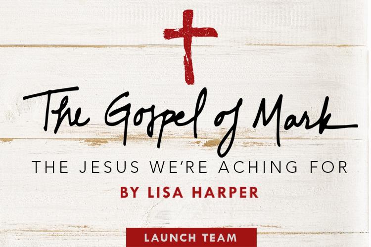 Join Lisa Harper's Gospel of Mark Launch Team!