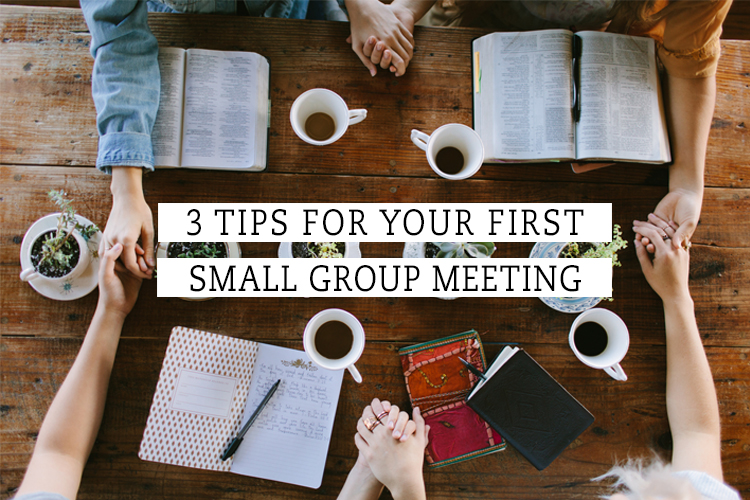 3 Tips For Your First Small Group Meeting