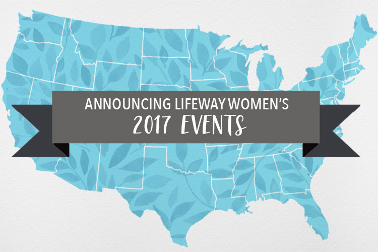 LifeWay Women Presents … Our 2017 Event Lineup!
