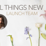 All Things New Launch Team