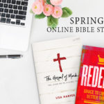 Announcing our Spring Online Bible Studies: The Gospel of Mark + Redeemed