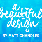 A Beautiful Design by Matt Chandler | Giveaway!