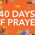 40 Days of Prayer + Scripture Challenge